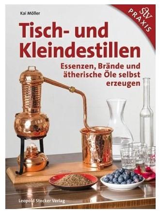 Tisch- und Kleindestillen - legal Destillieren mit der Minibrennerei, Kai Möller
